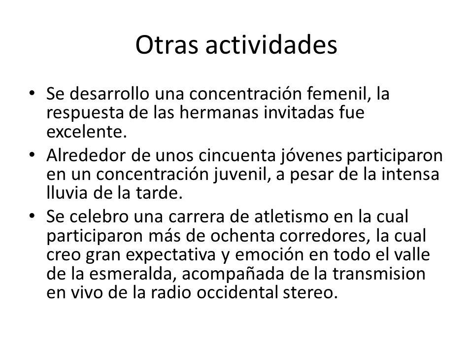 Otras actividades Se desarrollo una concentración femenil, la respuesta de las hermanas invitadas fue excelente.