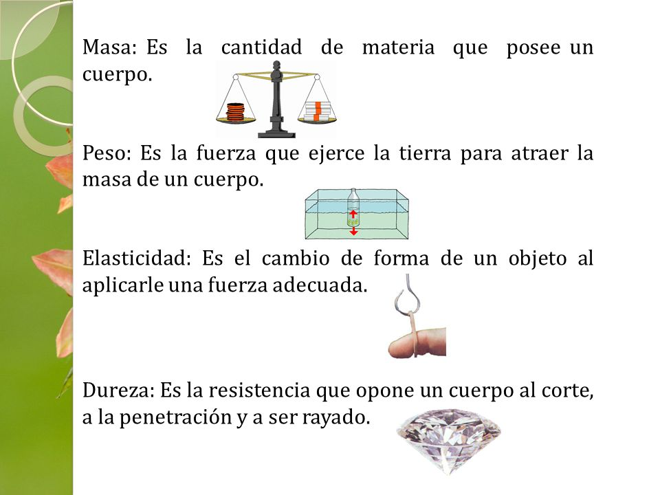 Masa: Es la cantidad de materia que posee un cuerpo.