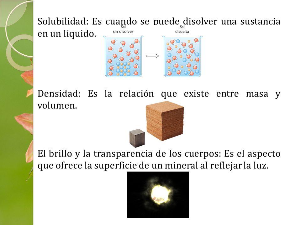 Solubilidad: Es cuando se puede disolver una sustancia en un líquido.