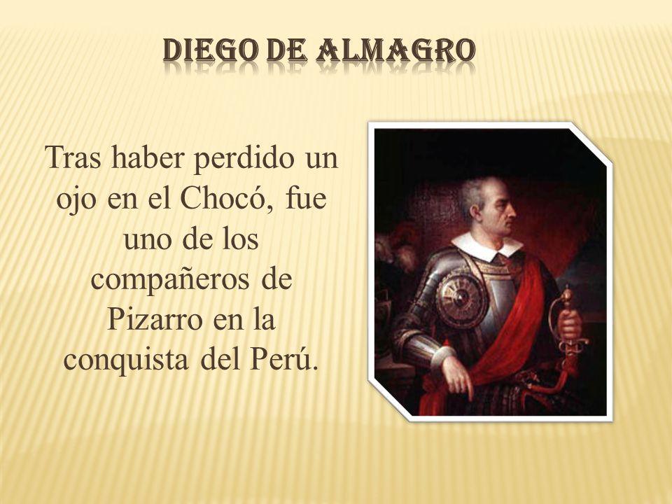 DIEGO DE ALMAGRO Tras haber perdido un ojo en el Chocó, fue uno de los compañeros de Pizarro en la conquista del Perú.