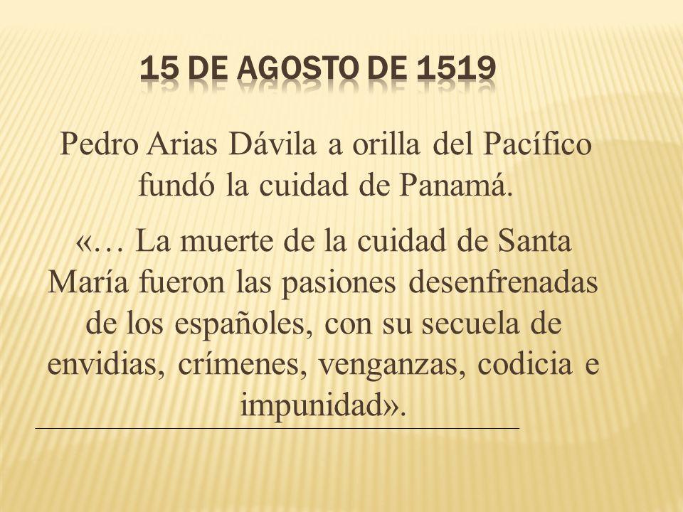 Pedro Arias Dávila a orilla del Pacífico fundó la cuidad de Panamá.