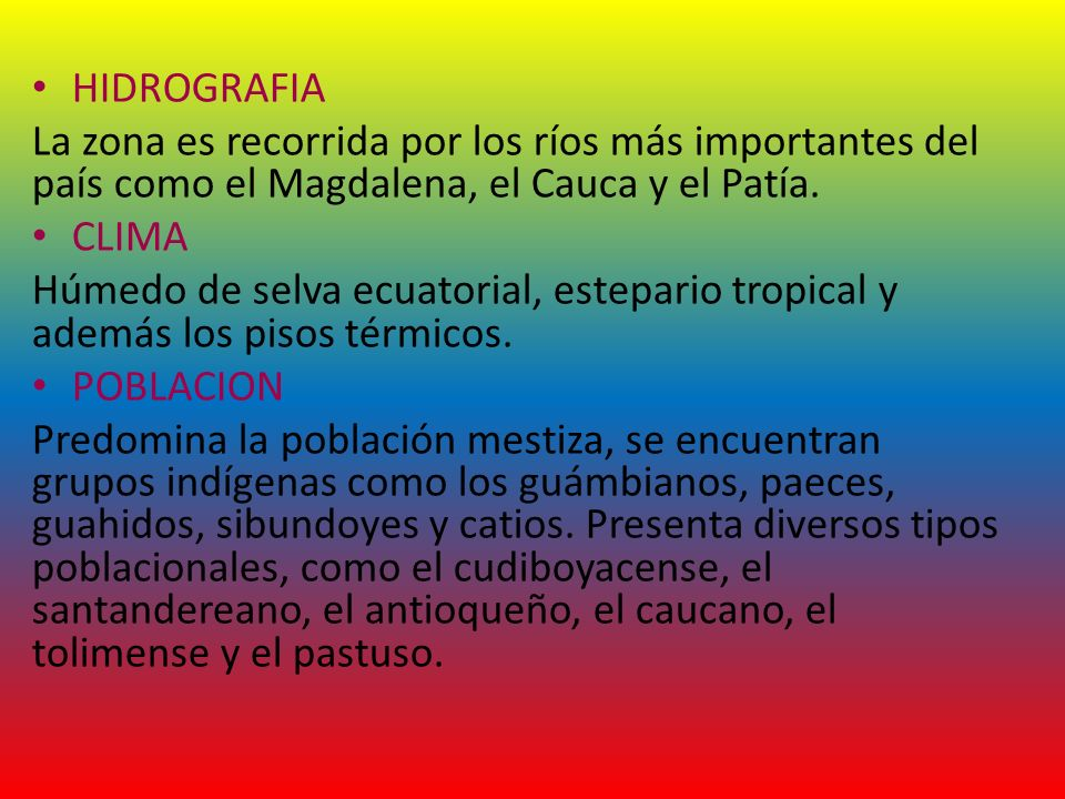 HIDROGRAFIA La zona es recorrida por los ríos más importantes del país como el Magdalena, el Cauca y el Patía.