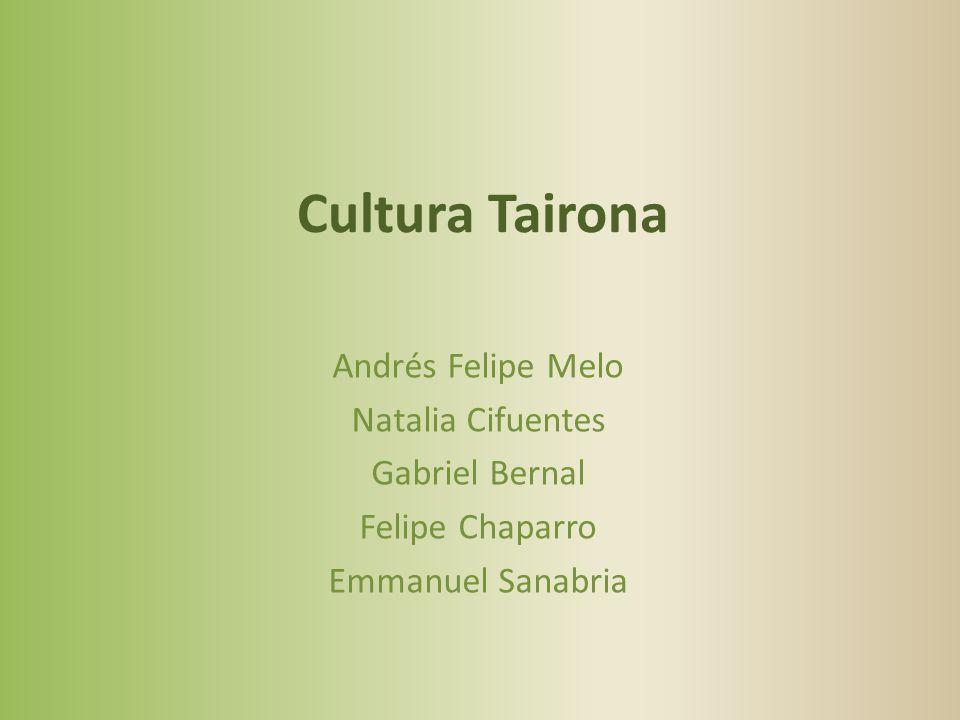 Cultura Tairona Andrés Felipe Melo Natalia Cifuentes Gabriel Bernal