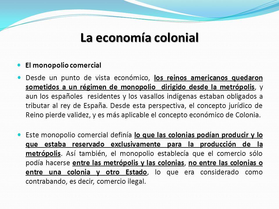 La economía colonial El monopolio comercial