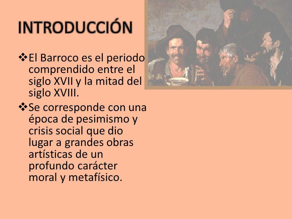 INTRODUCCIÓN El Barroco es el periodo comprendido entre el siglo XVII y la mitad del siglo XVIII.
