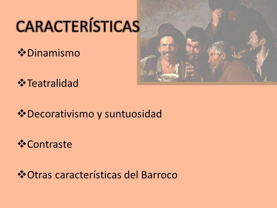CARACTERÍSTICAS Dinamismo Teatralidad Decorativismo y suntuosidad