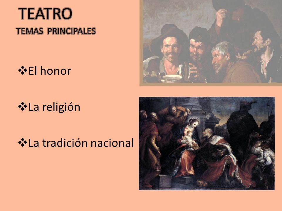 TEATRO TEMAS PRINCIPALES El honor La religión La tradición nacional