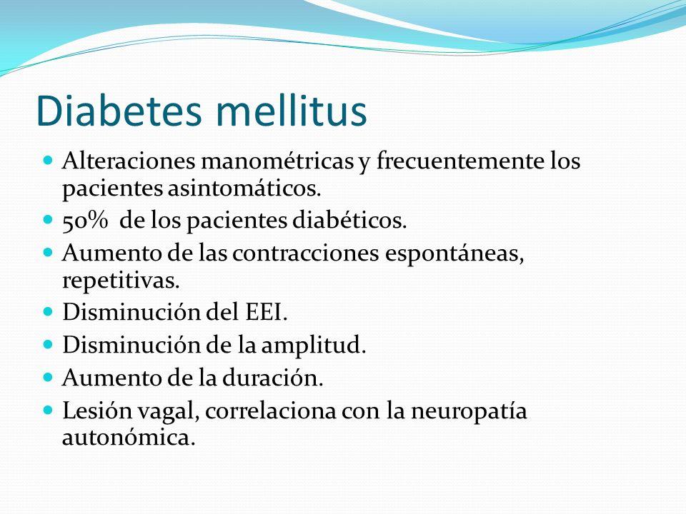 Diabetes mellitus Alteraciones manométricas y frecuentemente los pacientes asintomáticos. 50% de los pacientes diabéticos.
