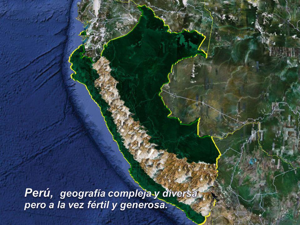Perú, geografía compleja y diversa pero a la vez fértil y generosa.