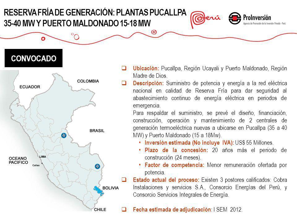 RESERVA FRÍA DE GENERACIÓN: PLANTAS PUCALLPA 35-40 MW Y PUERTO MALDONADO 15-18 MW