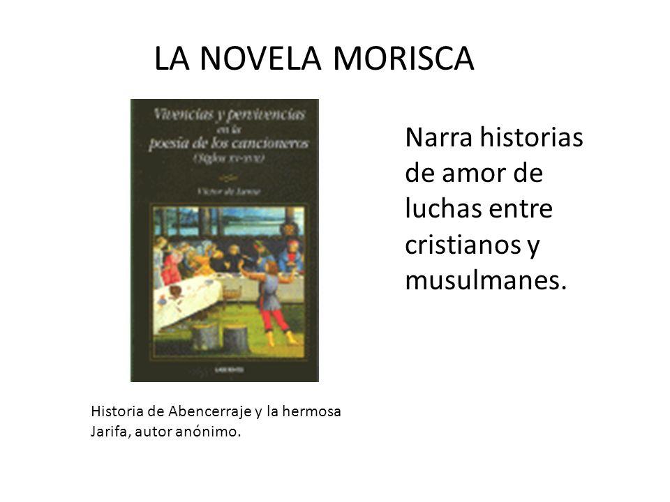 LA NOVELA MORISCA Narra historias de amor de luchas entre cristianos y musulmanes.