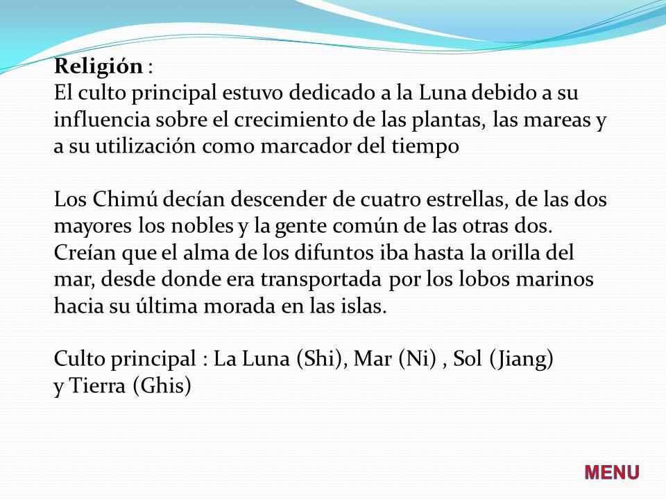 Religión : El culto principal estuvo dedicado a la Luna debido a su influencia sobre el crecimiento de las plantas, las mareas y a su utilización como marcador del tiempo