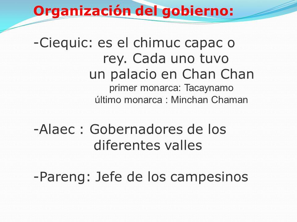 Organización del gobierno: -Ciequic: es el chimuc capac o
