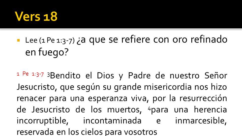 Vers 18 Lee (1 Pe 1:3-7) ¿a que se refiere con oro refinado en fuego