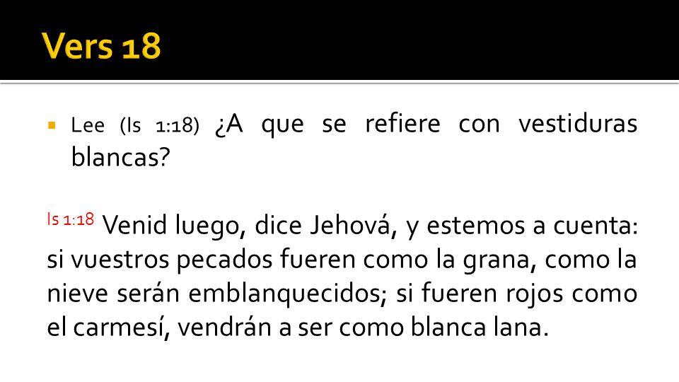 Vers 18 Lee (Is 1:18) ¿A que se refiere con vestiduras blancas