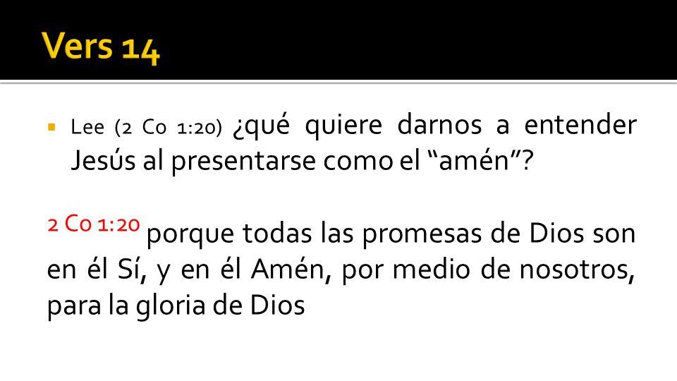 Vers 14 Lee (2 Co 1:20) ¿qué quiere darnos a entender Jesús al presentarse como el amén