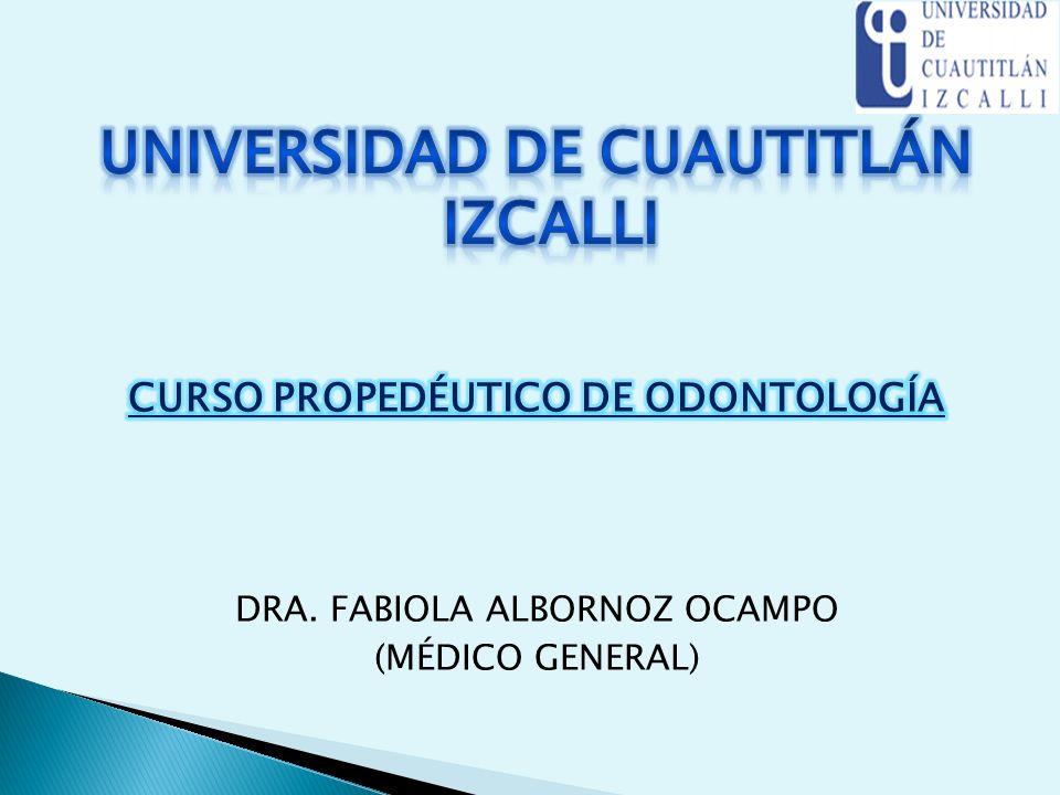 UNIVERSIDAD DE CUAUTITLÁN IZCALLI CURSO PROPEDÉUTICO DE ODONTOLOGÍA