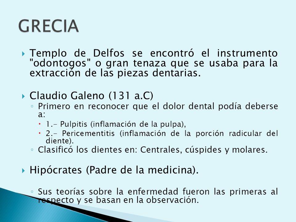 GRECIA Templo de Delfos se encontró el instrumento odontogos o gran tenaza que se usaba para la extracción de las piezas dentarias.