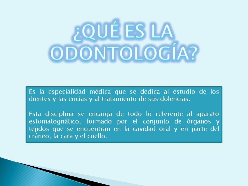 ¿QUÉ ES LA ODONTOLOGÍA Es la especialidad médica que se dedica al estudio de los dientes y las encías y al tratamiento de sus dolencias.