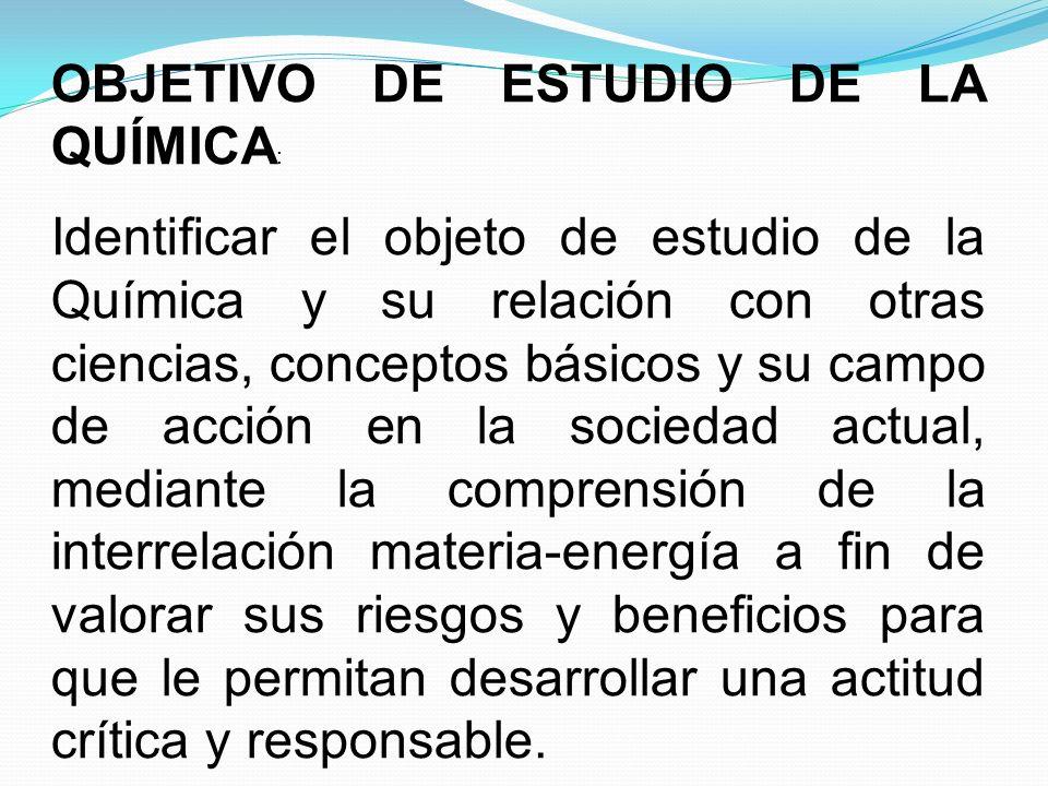 OBJETIVO DE ESTUDIO DE LA QUÍMICA: