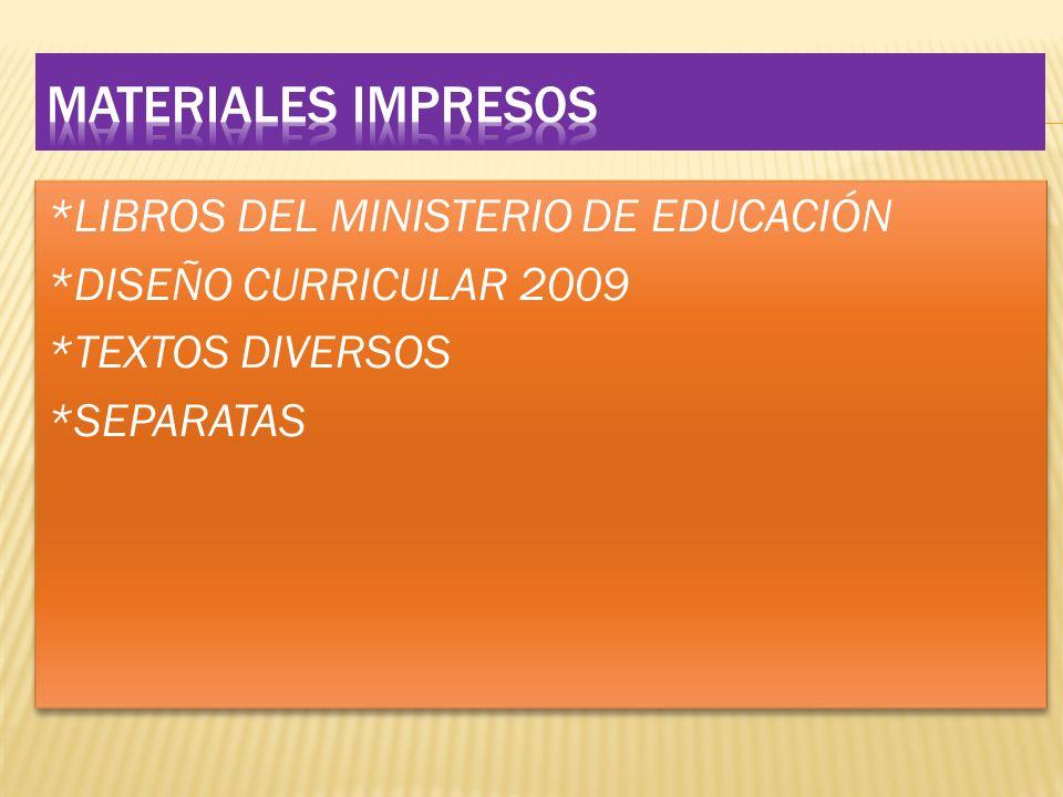 MATERIALES IMPRESOS *LIBROS DEL MINISTERIO DE EDUCACIÓN *DISEÑO CURRICULAR 2009 *TEXTOS DIVERSOS *SEPARATAS