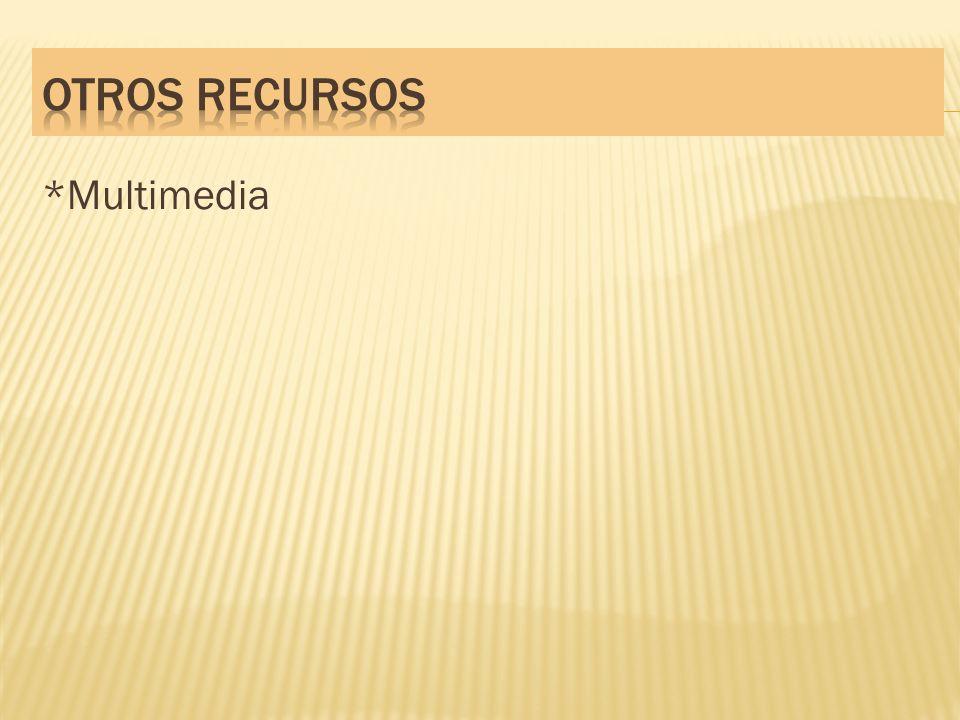 OTROS RECURSOS *Multimedia