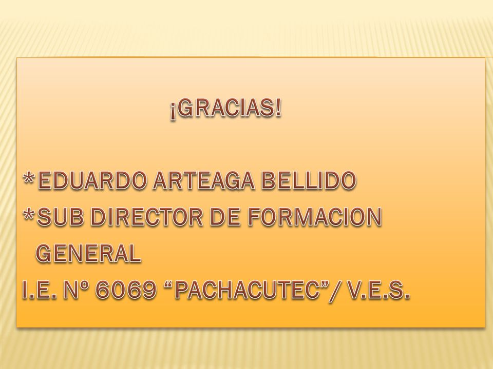*EDUARDO ARTEAGA BELLIDO *SUB DIRECTOR DE FORMACION GENERAL