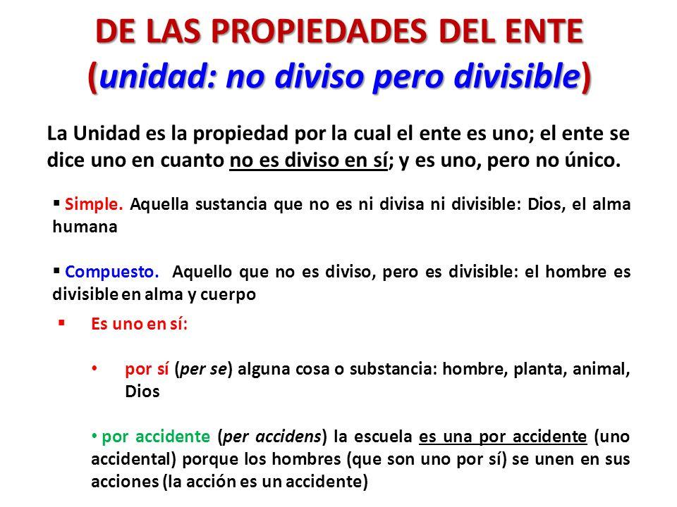 DE LAS PROPIEDADES DEL ENTE (unidad: no diviso pero divisible)