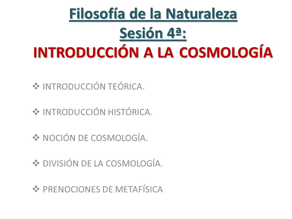 Filosofía de la Naturaleza Sesión 4ª: INTRODUCCIÓN A LA COSMOLOGÍA