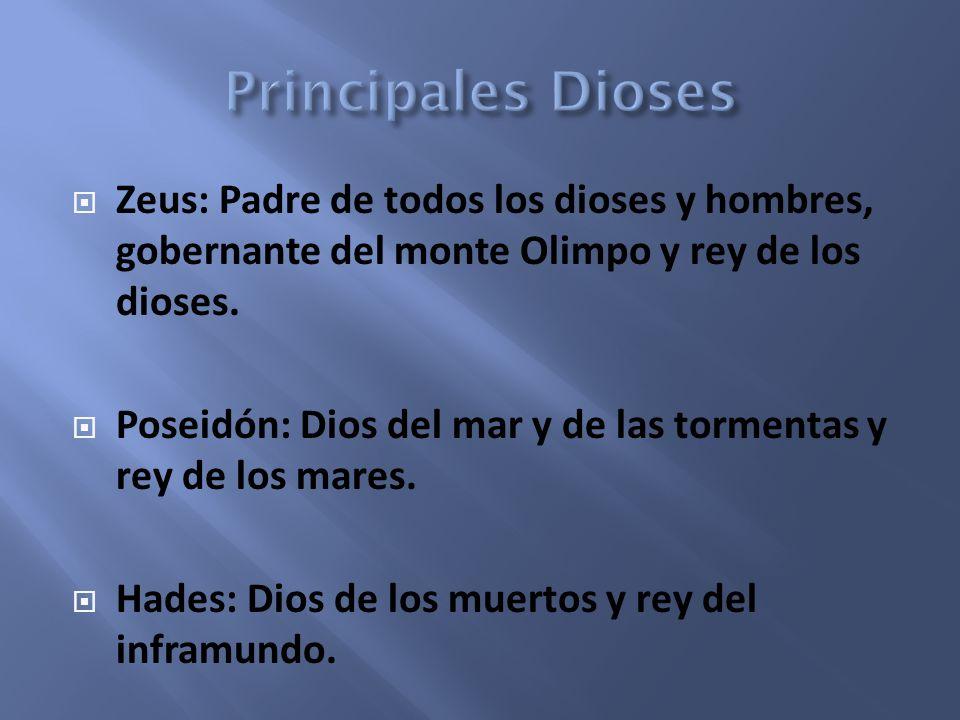 Principales Dioses Zeus: Padre de todos los dioses y hombres, gobernante del monte Olimpo y rey de los dioses.
