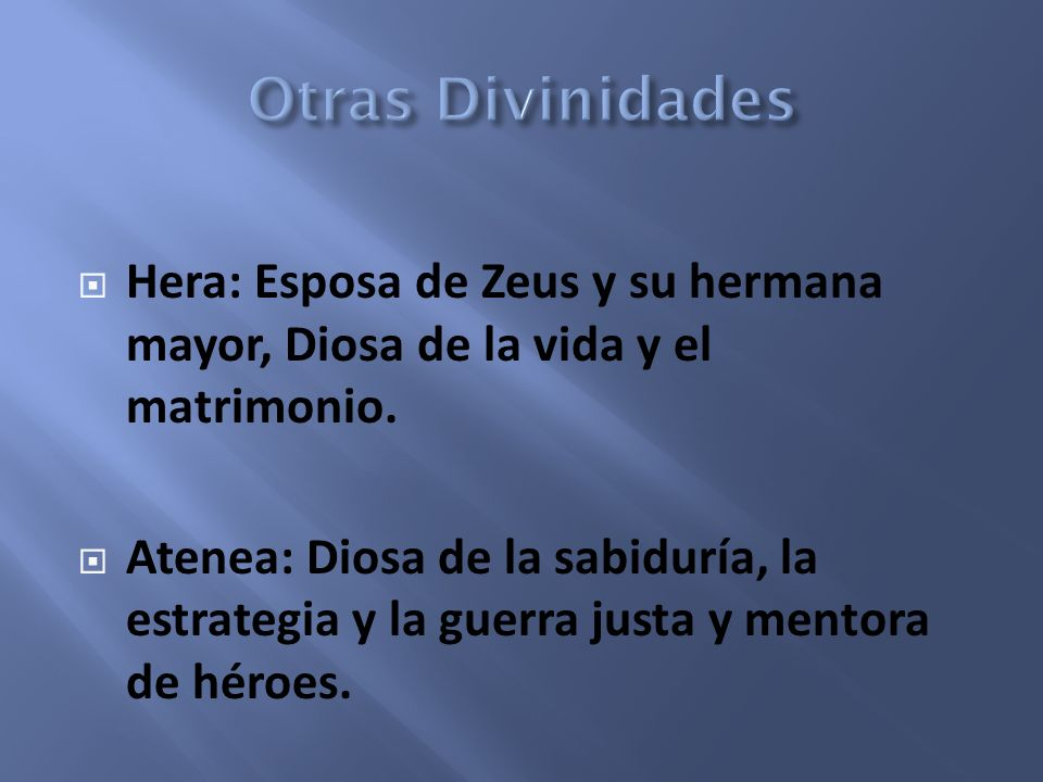 Otras Divinidades Hera: Esposa de Zeus y su hermana mayor, Diosa de la vida y el matrimonio.