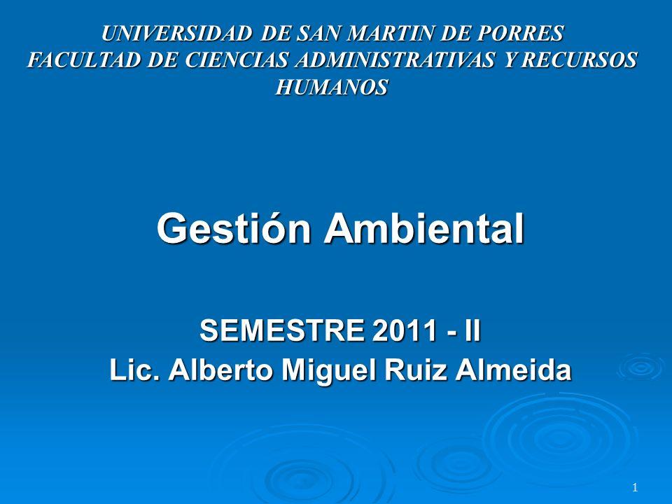 Gestión Ambiental SEMESTRE 2011 - II Lic. Alberto Miguel Ruiz Almeida