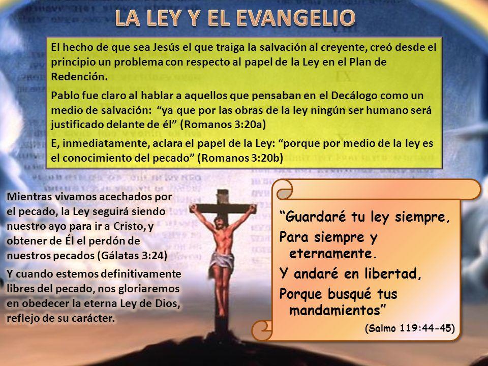 LA LEY Y EL EVANGELIO Guardaré tu ley siempre,