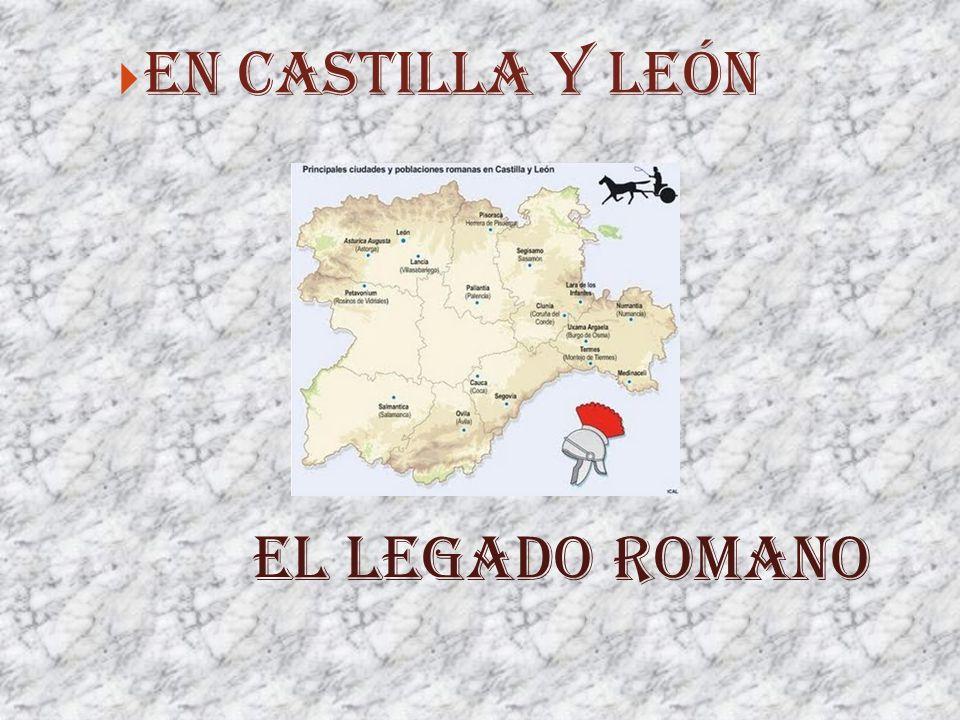 EN CASTILLA Y LEÓN EL LEGADO ROMANO
