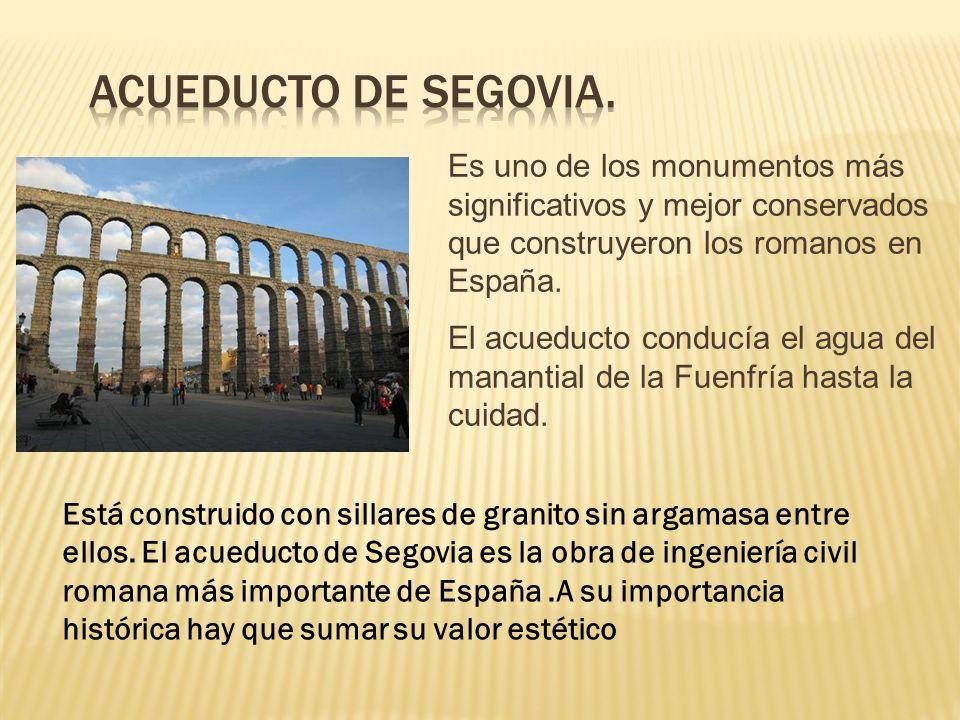Acueducto de Segovia. Es uno de los monumentos más significativos y mejor conservados que construyeron los romanos en España.