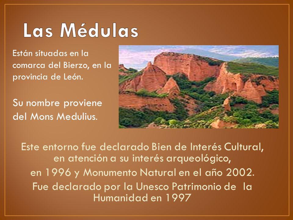 Las Médulas Están situadas en la comarca del Bierzo, en la provincia de León. Su nombre proviene del Mons Medulius.