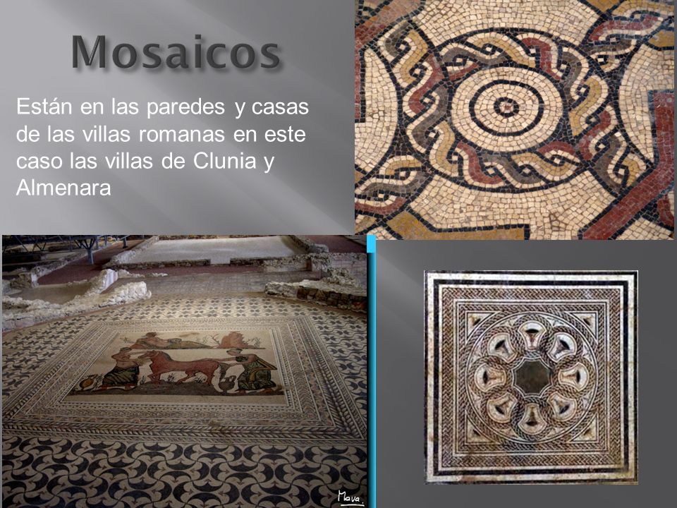 Mosaicos Están en las paredes y casas de las villas romanas en este caso las villas de Clunia y Almenara.