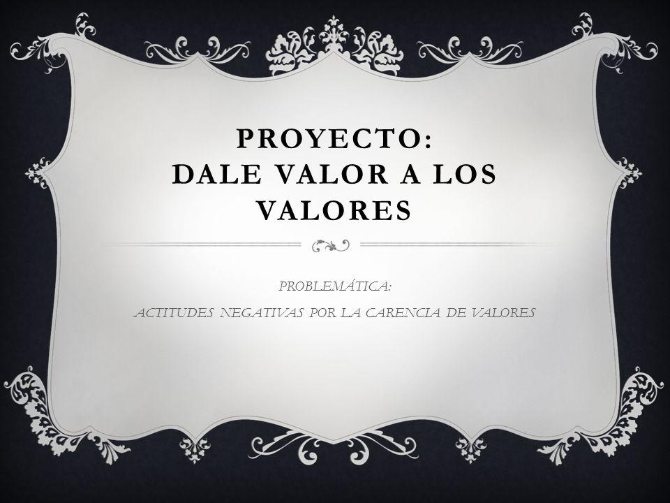 PROYECTO: DALE VALOR A LOS VALORES