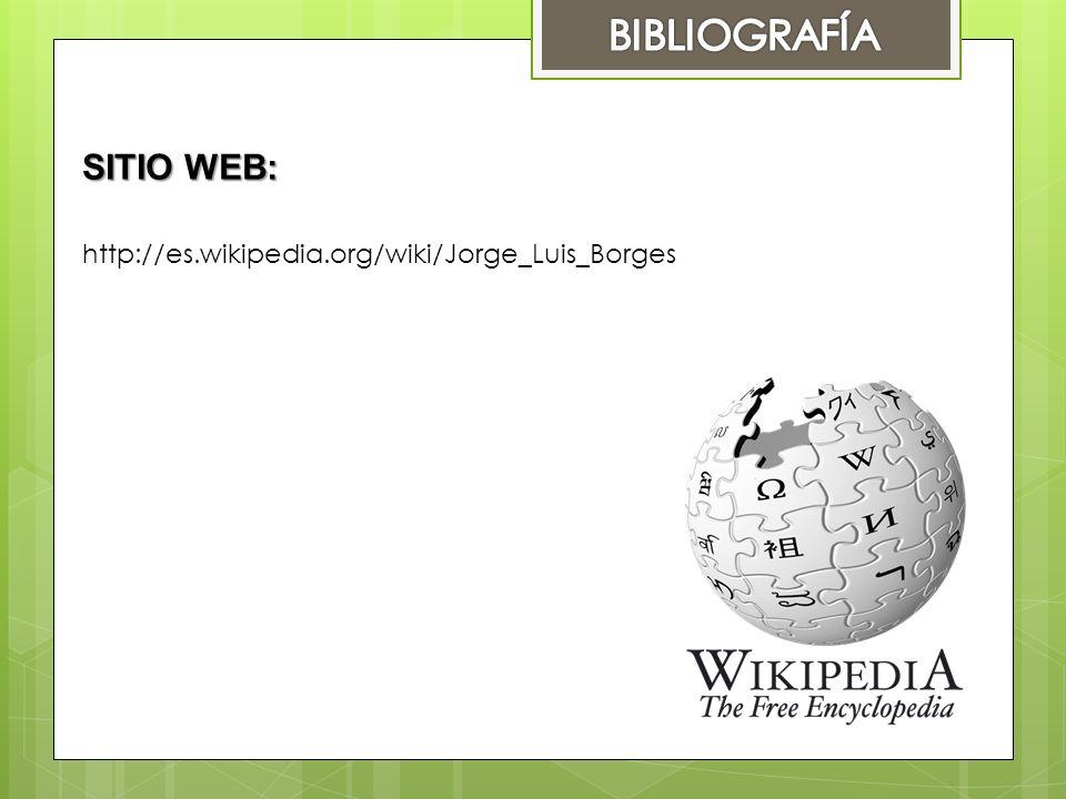BIBLIOGRAFÍA SITIO WEB: http://es.wikipedia.org/wiki/Jorge_Luis_Borges