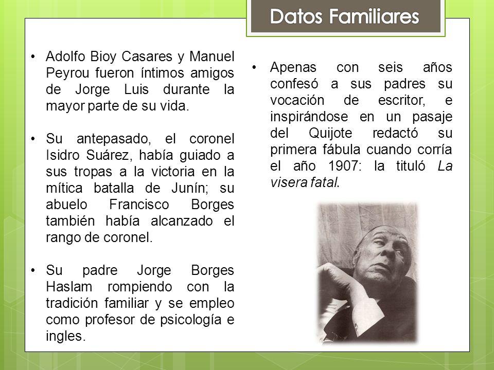 Datos Familiares Adolfo Bioy Casares y Manuel Peyrou fueron íntimos amigos de Jorge Luis durante la mayor parte de su vida.