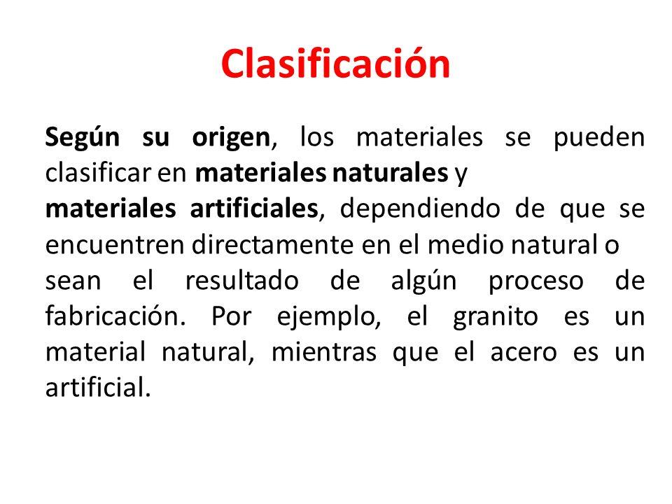 Clasificación Según su origen, los materiales se pueden clasificar en materiales naturales y.