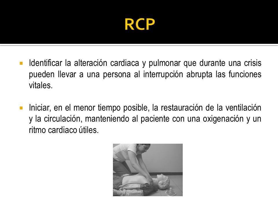 RCP Identificar la alteración cardiaca y pulmonar que durante una crisis pueden llevar a una persona al interrupción abrupta las funciones vitales.
