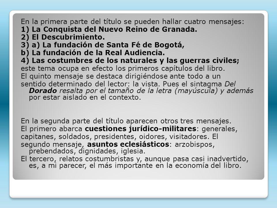 En la primera parte del título se pueden hallar cuatro mensajes: 1) La Conquista del Nuevo Reino de Granada.
