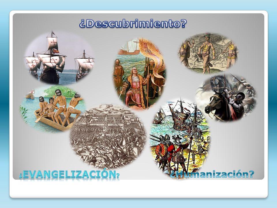 ¿Descubrimiento ¿Evangelización ¿Humanización