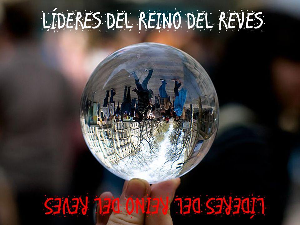 LÍDERES DEL REINO DEL REVES LÍDERES DEL REINO DEL REVES