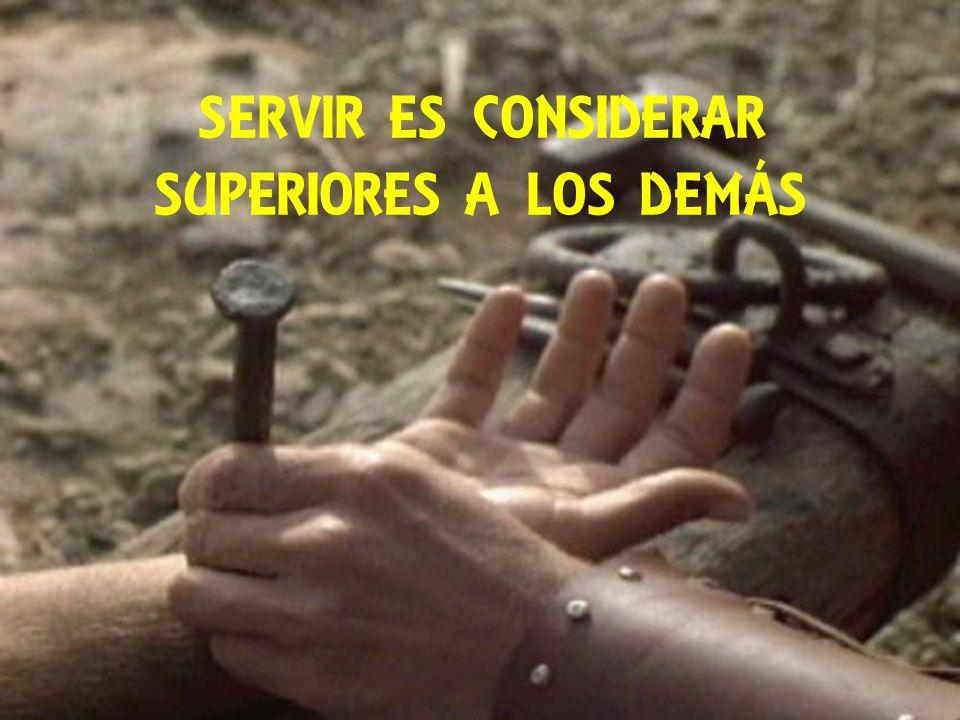 SERVIR ES CONSIDERAR SUPERIORES A LOS DEMÁS