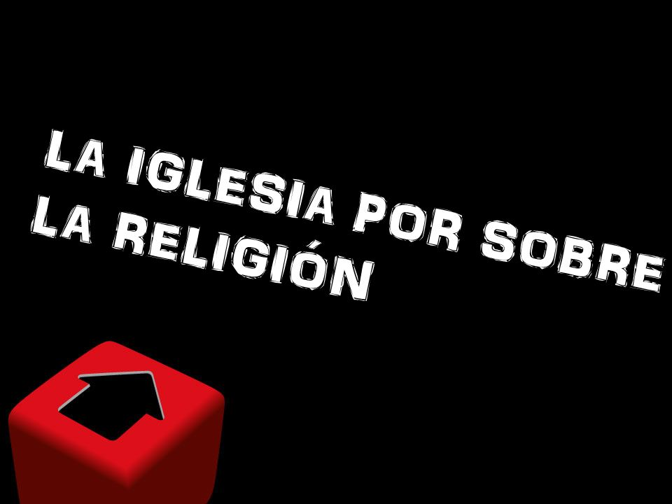LA IGLESIA POR SOBRE LA RELIGIÓN
