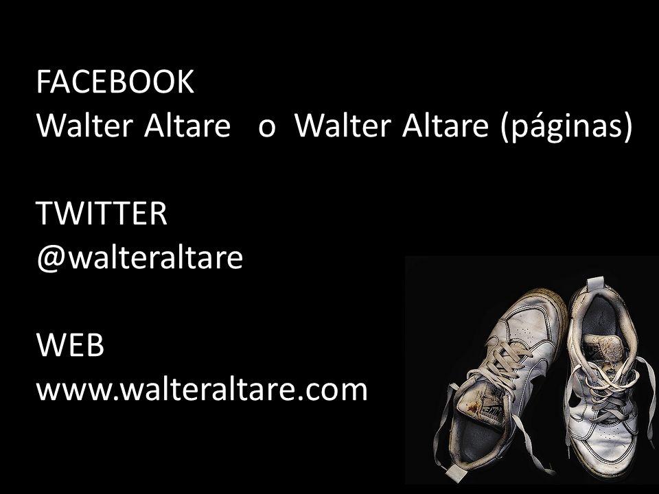 FACEBOOK Walter Altare o Walter Altare (páginas) TWITTER @walteraltare WEB www.walteraltare.com