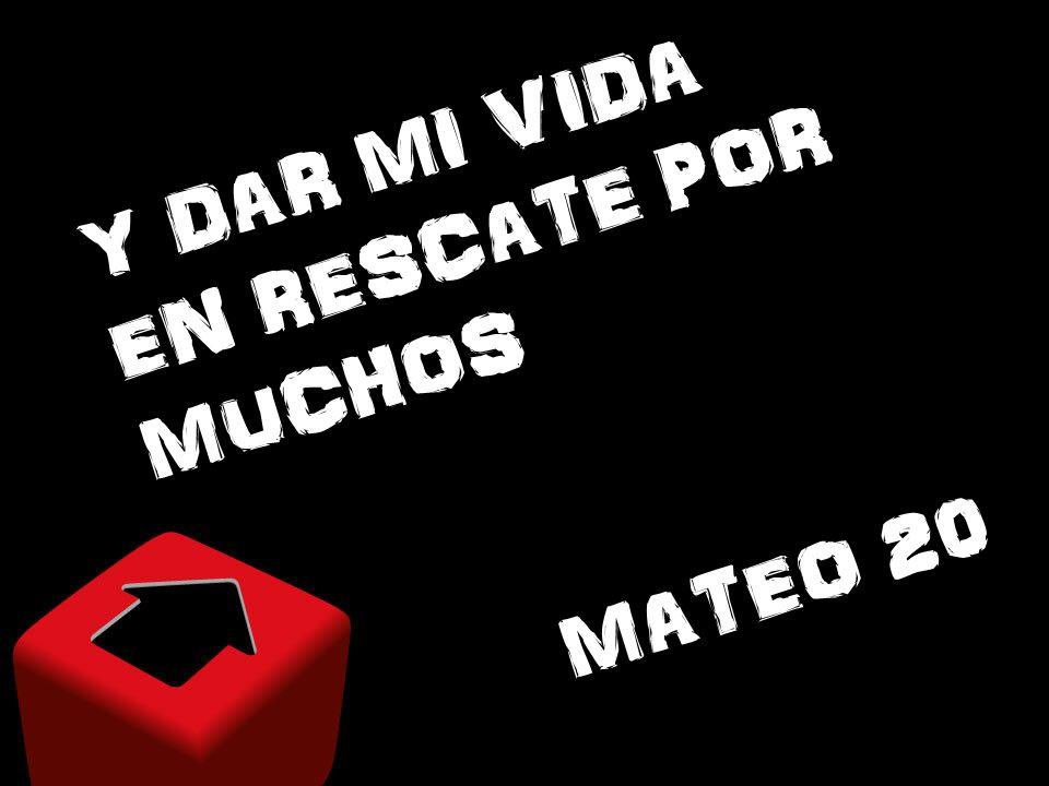 Y DAR MI VIDA EN RESCATE POR MUCHOS MATEO 20