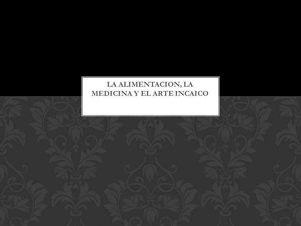 LA ALIMENTACION, LA MEDICINA Y EL ARTE INCAICO